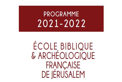 École Biblique et archéologique française de Jérusalem (EBAF) Programme 2021-2022; Syllabus 2021-2022 and Poster