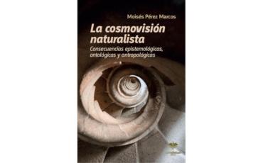 La cosmovisión naturalista. Consecuencias epistemológicas, ontológicas y antropológicas
