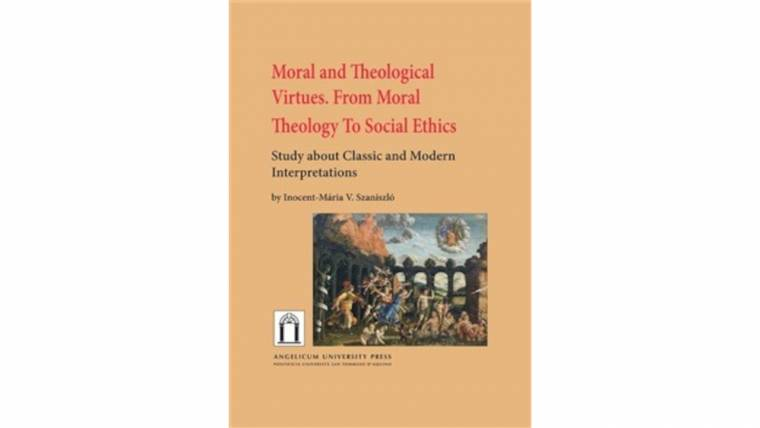 Moral and Theological Virtues. From Moral Theology to Social Ethics – Study about Classic and Modern Interpretations