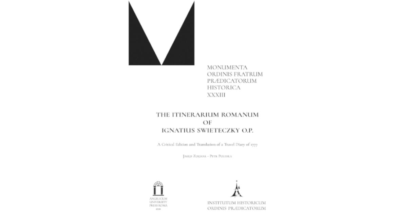 VOL. 33: THE ITINERARIUM ROMANUM OF IGNATIUS SWIETECZKY O.P. A CRITICAL EDITION AND TRANSLATION OF A TRAVEL DIARY OF 1777